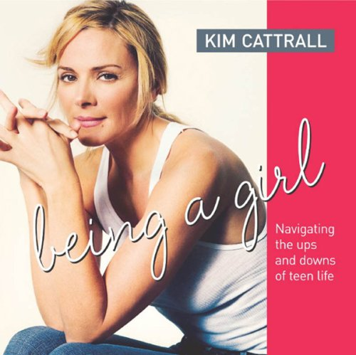 Being a Girl: Navigating the Ups and: Cattrall, Kim; Briamonte,