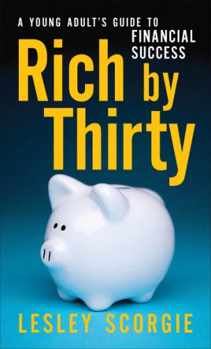 9781552637944: Rich by Thirty : A Young Adult's Guide to Financial Success