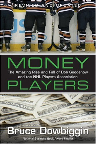 9781552638101: Money Players: The Amazing Rise and Fall of bob Goodenow and the NHL Players Association