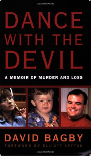 Dance with the Devil: A Memoir of Murder and Loss: Dave Bagby; Foreword-Elliott Leyton