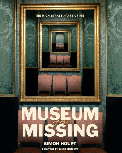 Museum of the Missing : Inside the High-Stakes World of Art Theft