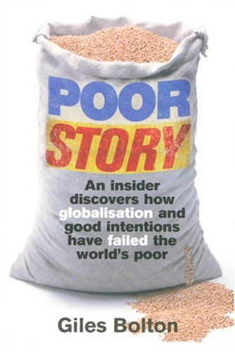 9781552638729: Poor Story: An Insider Uncovers How Globalisation and Good Intentions Have Failed the World's Poor