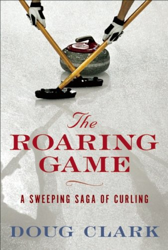 9781552639443: The Roaring Game: The Sweeping Saga of Curling