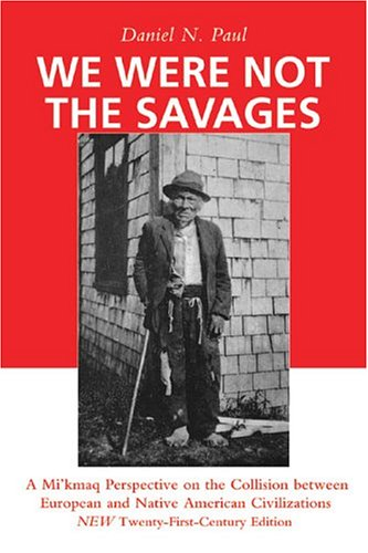 We Were Not The Savages: A Mi'kmaq Perspective On The Collision Between European And Native ...