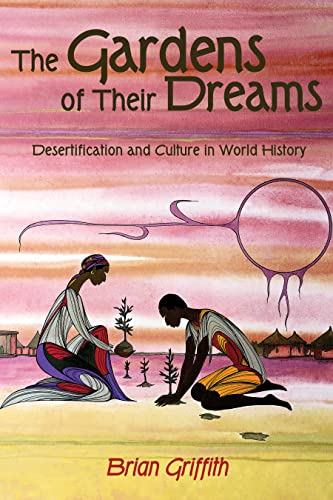 9781552660454: The Gardens of Their Dreams: Desertification and Culture in World History
