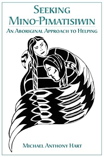 9781552660737: Seeking Mino-Pimatisiwin: An Aboriginal Approach to Helping