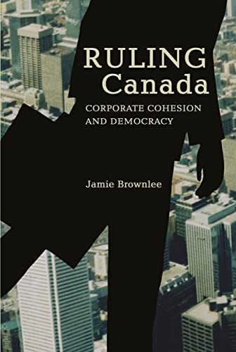 Ruling Canada: Corporate Cohesion and Democracy: Brownlee, Jamie