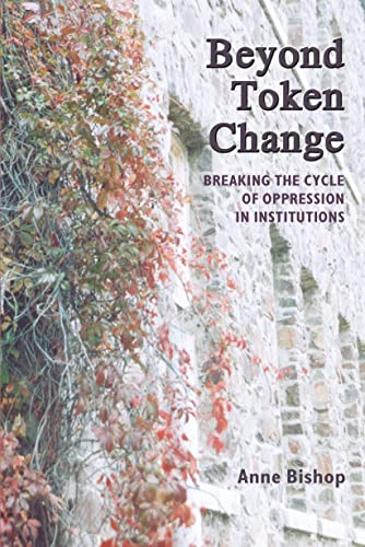 Beyond Token Change: Breaking the Cycle of Oppression in Institutions (1552661636) by Bishop, Anne