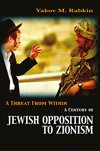 9781552661710: A Threat from Within: A Century of Jewish Opposition to Zionism