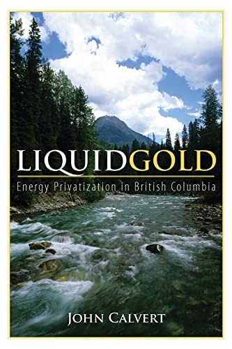 Liquid Gold: Energy Privatization in British Columbia: Calvert, John