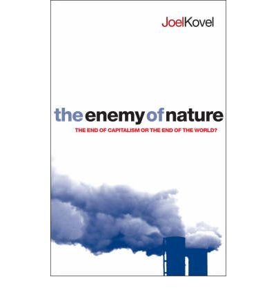 The Enemy of Nature: The End of Capitalism or the End of the World?: Kovel, Joel