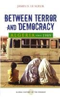 9781552662564: Between Terror and Democracy: Algeria Since 1989 (Global History of the Present)