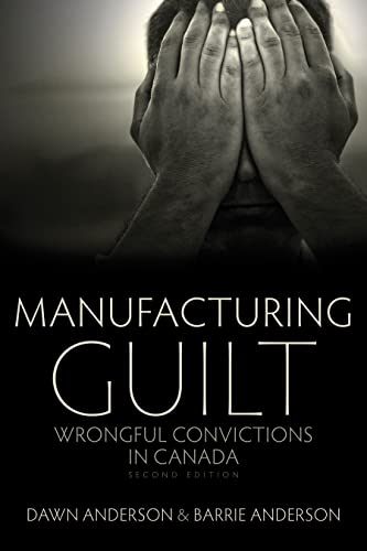 Manufacturing Guilt: Wrongful Convictions in Canada: Anderson, Barrie, Anderson,