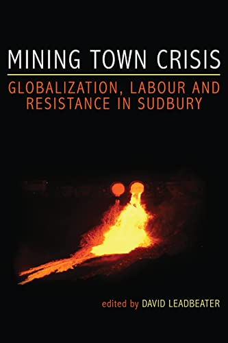 9781552662731: Mining Town Crisis: Globalization, Labour and Resistance in Sudbury