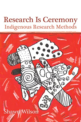 Research Is Ceremony : Indigenous Research Methods: Shawn Wilson