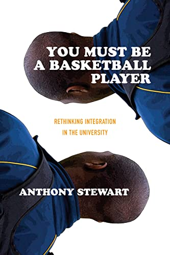 You Must Be a Basketball Player : Rethinking Integration in the University: Anthony Stewart