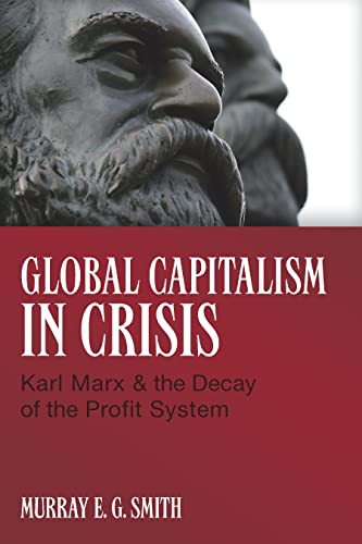 9781552663530: Global Capitalism in Crisis: Karl Marx & the Decay of the Profit System