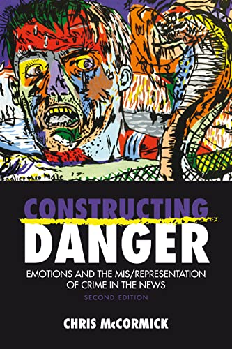 Constructing Danger: Emotions and Mis/Representation of Crime in the News: Christopher ...