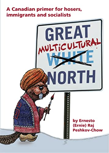 Great Multicultural North: A Canadian Primer for Hosers, Immigrants and Socialists: Ernesto (Ernie)...