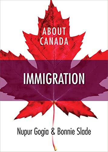 About Canada: Immigration: Nupur Gogia, Bonnie Slade