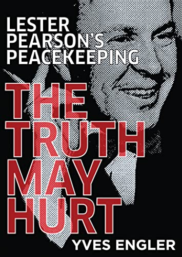 9781552665107: Lester Pearson's Peacekeeping: The Truth May Hurt