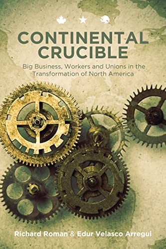 9781552665473: Continental Crucible: Big Business, Workers and Unions in the Transformation of North America