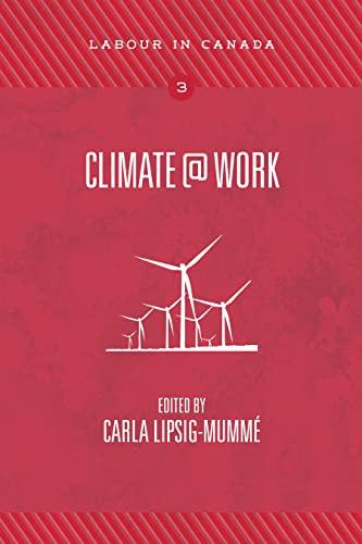 Climate@work (Labour in Canada): Carla Lipsig-Mumm?, ed.