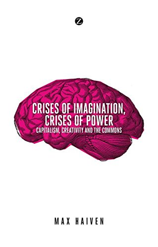 Crises of Imagination, Crises of Power: Capitalism, Culture and Resistance in a Post-Crash World: ...