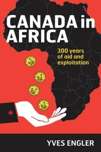 9781552667620: Canada in Africa: 300 Years of Aid and Exploitation