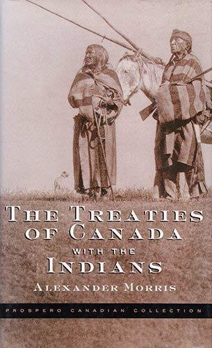 9781552671412: The Treaties of Canada with the Indians of Manitoba and the North-West Territories : Including the Negotiations on Which They Are Based and Other Information Relating Thereto