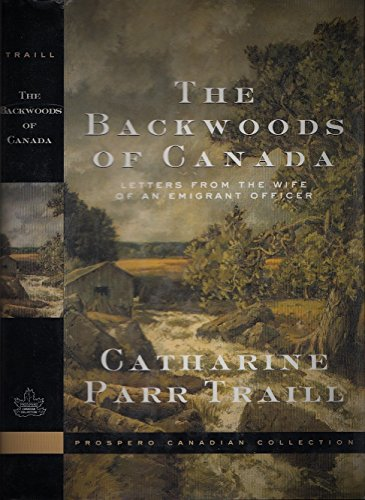 The Backwoods of Canada: Traill, Catherine Parr Strickland