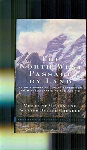 The North-West Passage by Land Being the Narrative of an Expedition from the Atlantic to the Pacific