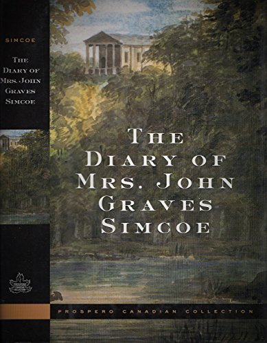 The Diary of Mrs. John Graves Simcoe, Wife of the First Lieutenant-Governor of the Province of ...