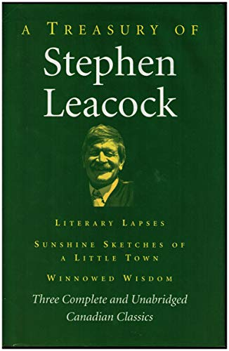 9781552672822: A Treasury Of Stephen Leacock, Three Complete And Unabridged Canadian Classics
