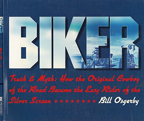 9781552677421: Biker: Truth & Myth - How the Original Cowboy of the Open Road became the Easy Rider of the Silver Screen