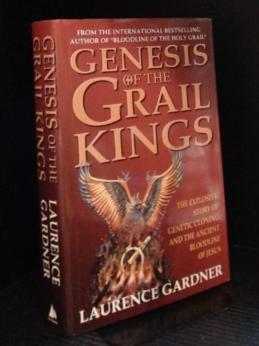 9781552677568: Genesis of the Grail Kings - The Explosive Story of Genetic Cloning and the Ancient Bloodline of Jesus