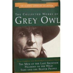 The Collected Works of Grey Owl: Three: Grey Owl