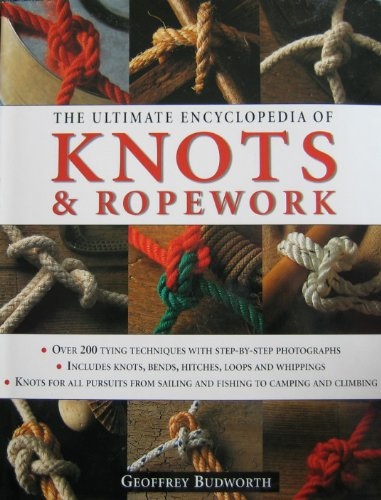 The Ultimate Encyclopedia of Knots & Ropework: Geoffrey Budwoth