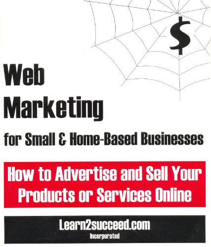 Web Marketing for Small & Home-Based Businesses: How to Advertise and Sell Your Products or ...