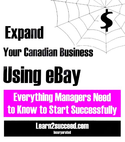 Expand Your Canadian Business Using eBay: Expand Your Canadian Business Using eBay: Everything ...