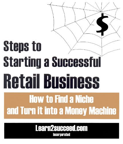 9781552703595: Steps to Starting a Successful Retail Business: How to Find a Niche and Turn it into a Money Machine