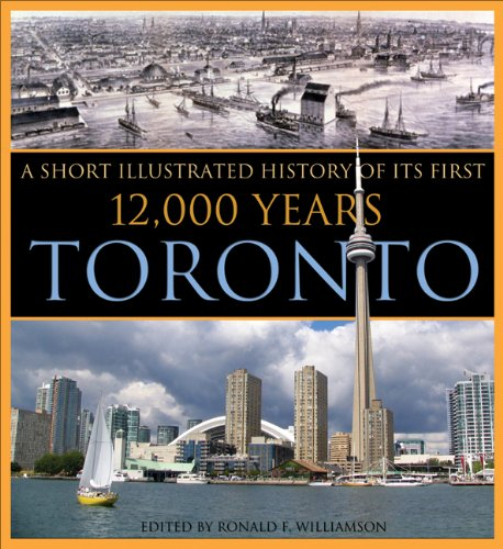 Toronto: An Illustrated History of Its First 12,000 Years (Lorimer Illustrated History)