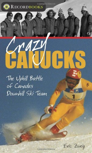 Recordbooks Winter Olympics Set: Crazy Canucks: The Uphill Battle of Canada's Downhill Ski Team (Lorimer Recordbooks) (1552770192) by Zweig, Eric