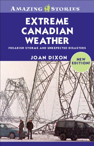9781552774182: Extreme Canadian Weather: Freakish Storms and Unexpected Disasters (Amazing Stories)