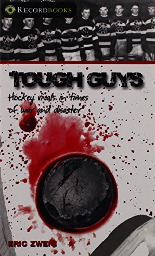 Tough Guys: Hockey Rivals in Times of War and Disaster (Lorimer Recordbooks) (1552774236) by Eric Zweig