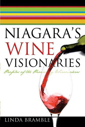 NIAGARA'S VINE VISIONARIES: Profiles of the Pioneering Winemakers: Bramble, Linda