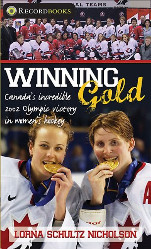 9781552774731: Winning Gold: Canada's incredible 2002 Olympic victory in women's hockey (Lorimer Recordbooks)