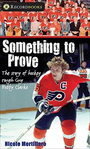 9781552774809: Something to Prove: The story of hockey tough guy Bobby Clarke (Lorimer Recordbooks)