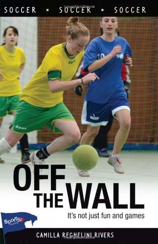 Off the Wall (Lorimer Sports Stories): Rivers, Camilla Reghelini