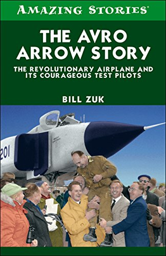 The Avro Arrow Story: The Revolutionary Airplane and its Courageous Test Pilots (Amazing Stories): ...